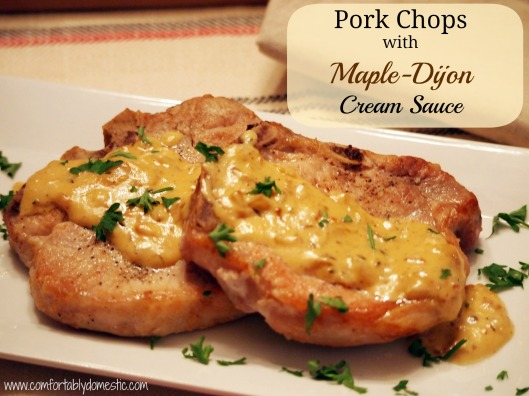 Easy Weeknight Dinner: Pork Chops with Maple-Dijon Cream Sauce ...