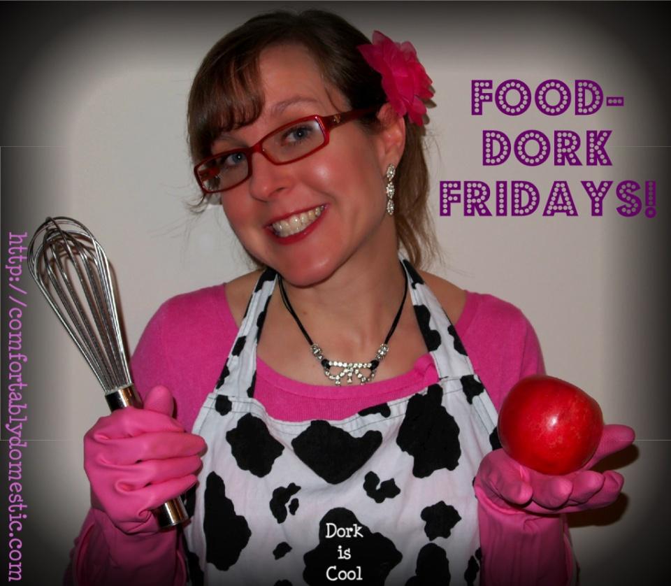 Food Dork Fridays | ComfortablyDomestic.com