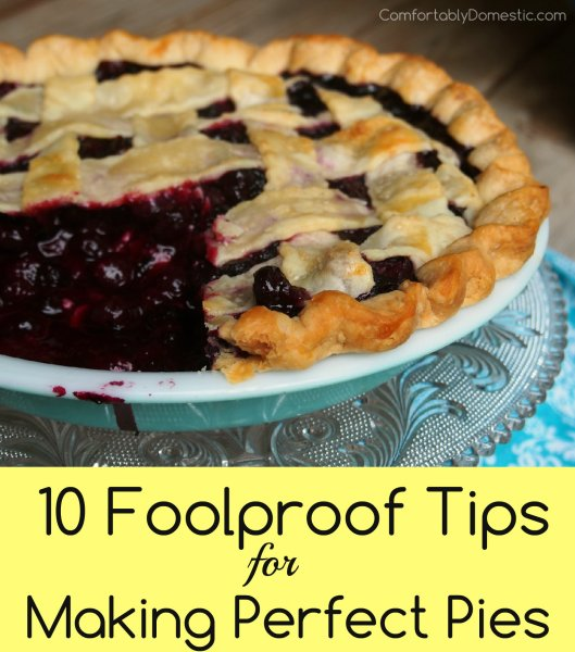 10 Foolproof Tips for Making Perfect Pies | ComfortablyDomestic.com